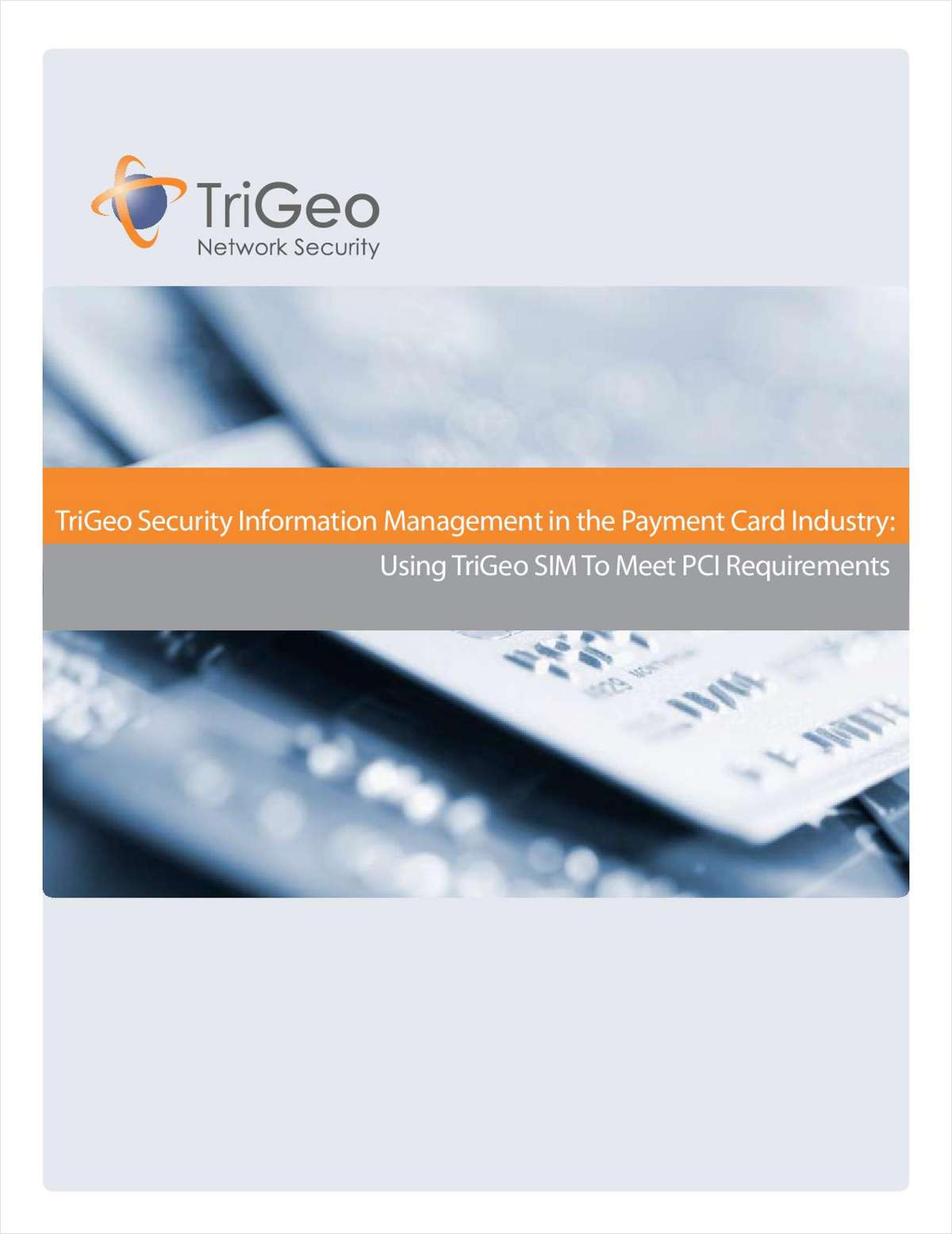TriGeo Security Information Management in the Payment Card Industry: Using TriGeo SIM To Meet PCI Requirements