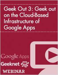 Geek Out 3: Geek out on the Cloud-Based Infrastructure of Google Apps