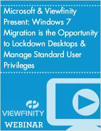 Microsoft & Viewfinity Present: Windows 7 Migration is the Opportunity to Lockdown Desktops & Manage Standard User Privileges