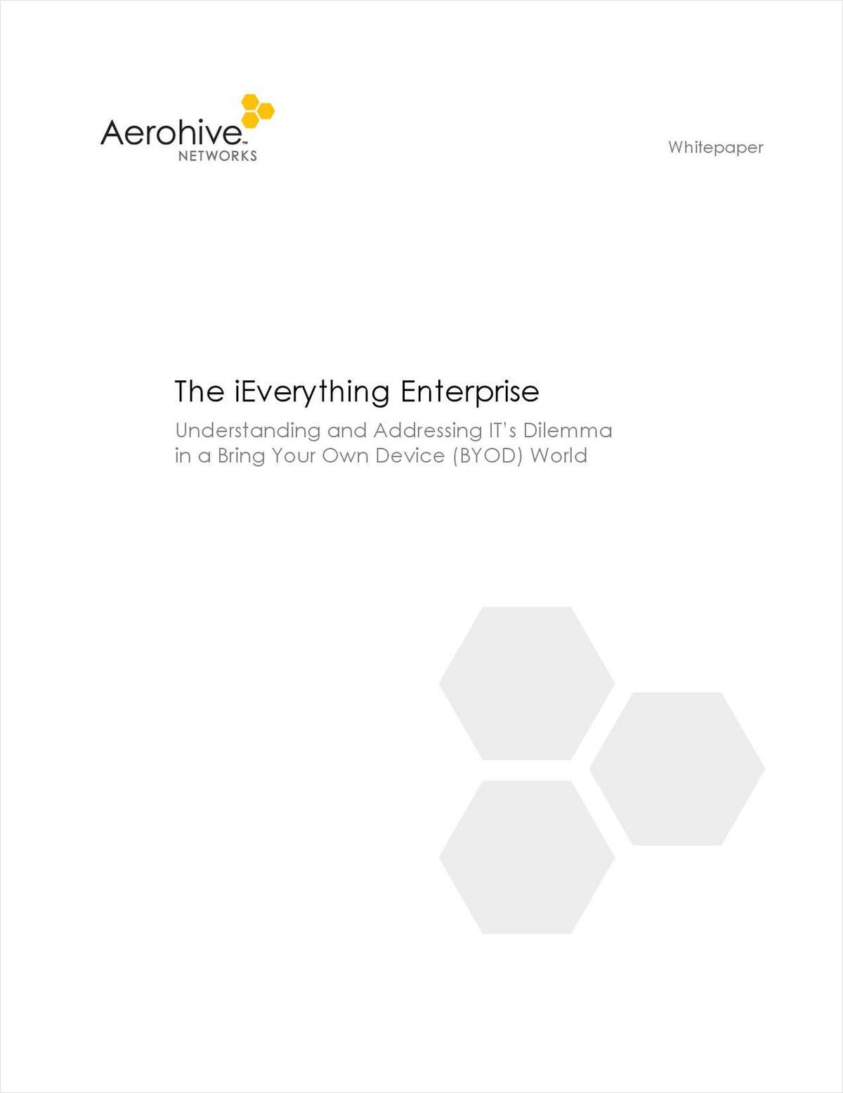The iEverything Enterprise: Understanding and Addressing IT's Dilemma in a Bring Your Own Device (BYOD) World