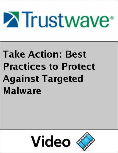 Take Action: Best Practices to Protect Against Targeted Malware
