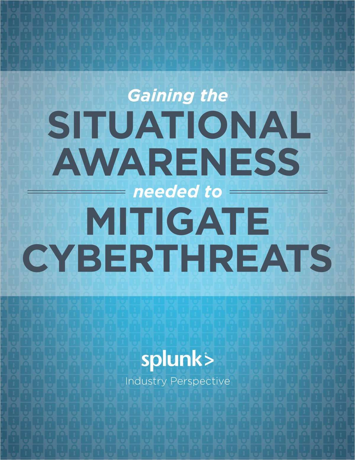 Gain Situational Awareness Needed To Mitigate Cyberthreats