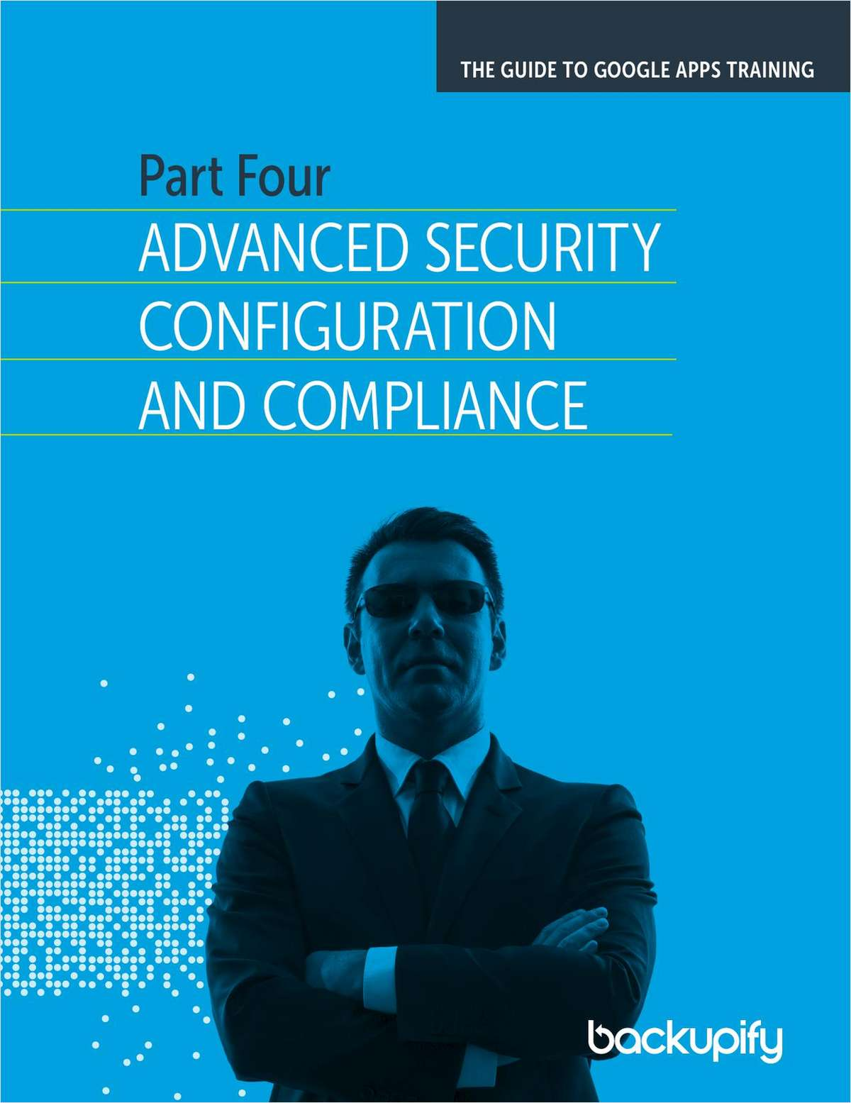 Google Apps Advanced Security Configuration & Compliance - The Complete Guide