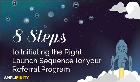 8 Steps to Initiating the Right Launch Sequence for your Referral Program