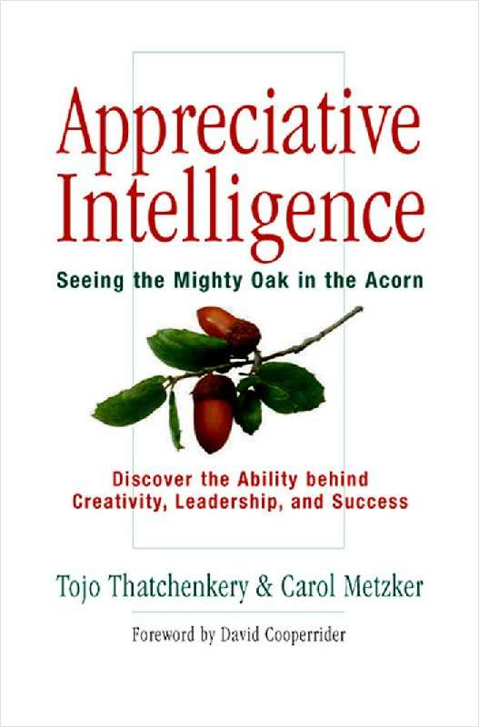 Appreciative Intelligence: Seeing the Mighty Oak in the Acorn