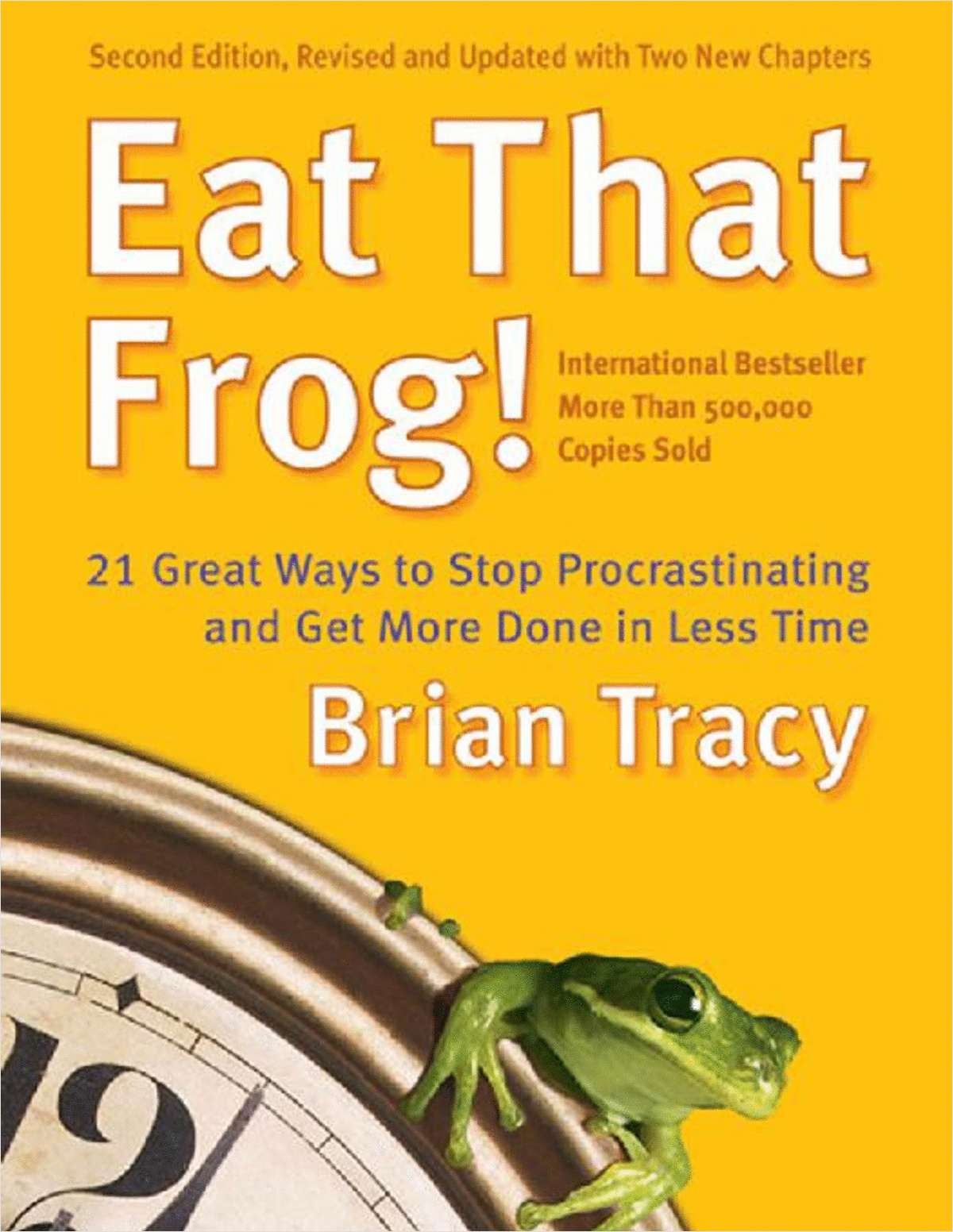 Eat That Frog! 21 Great Ways to Stop Procrastinating and Get More Done in Less Time (A 43 Page Excerpt)