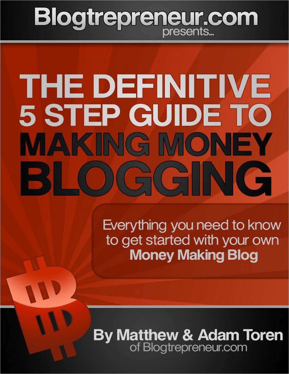 Blogtrepreneur.com: The Definitive 5-Step Guide to Make Money Blogging