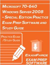 Microsoft 70-640 Windows Server 2008 - Special Edition Practice Exam Prep Software and Study Guide