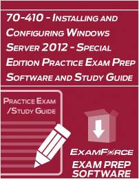 70-410 - Installing and Configuring Windows Server 2012 - Special Edition Practice Exam Prep Software and Study Guide