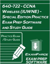 640-722 - CCNA Wireless (IUWNE) - Special Edition Practice Exam Prep Software and Study Guide