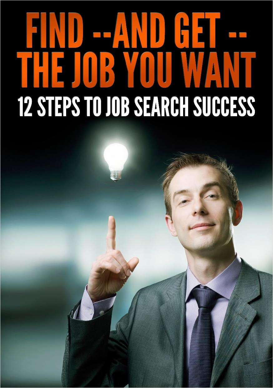 Find -- and Get -- The Job You Want: 12 Steps to Job Search Success