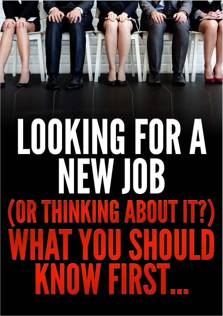 Looking for a New Job (Or Thinking About It?) What You Should Know First...