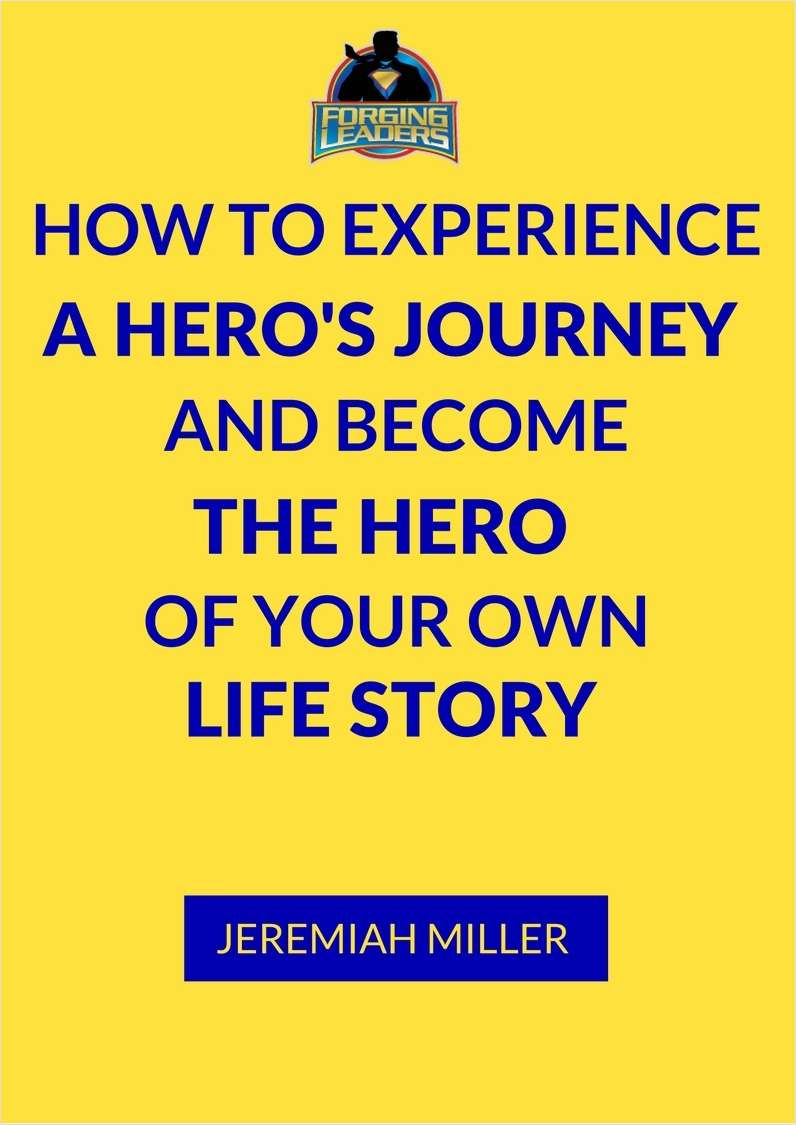 How To Experience a Hero's Journey and Become the Hero of Your Own Life Story