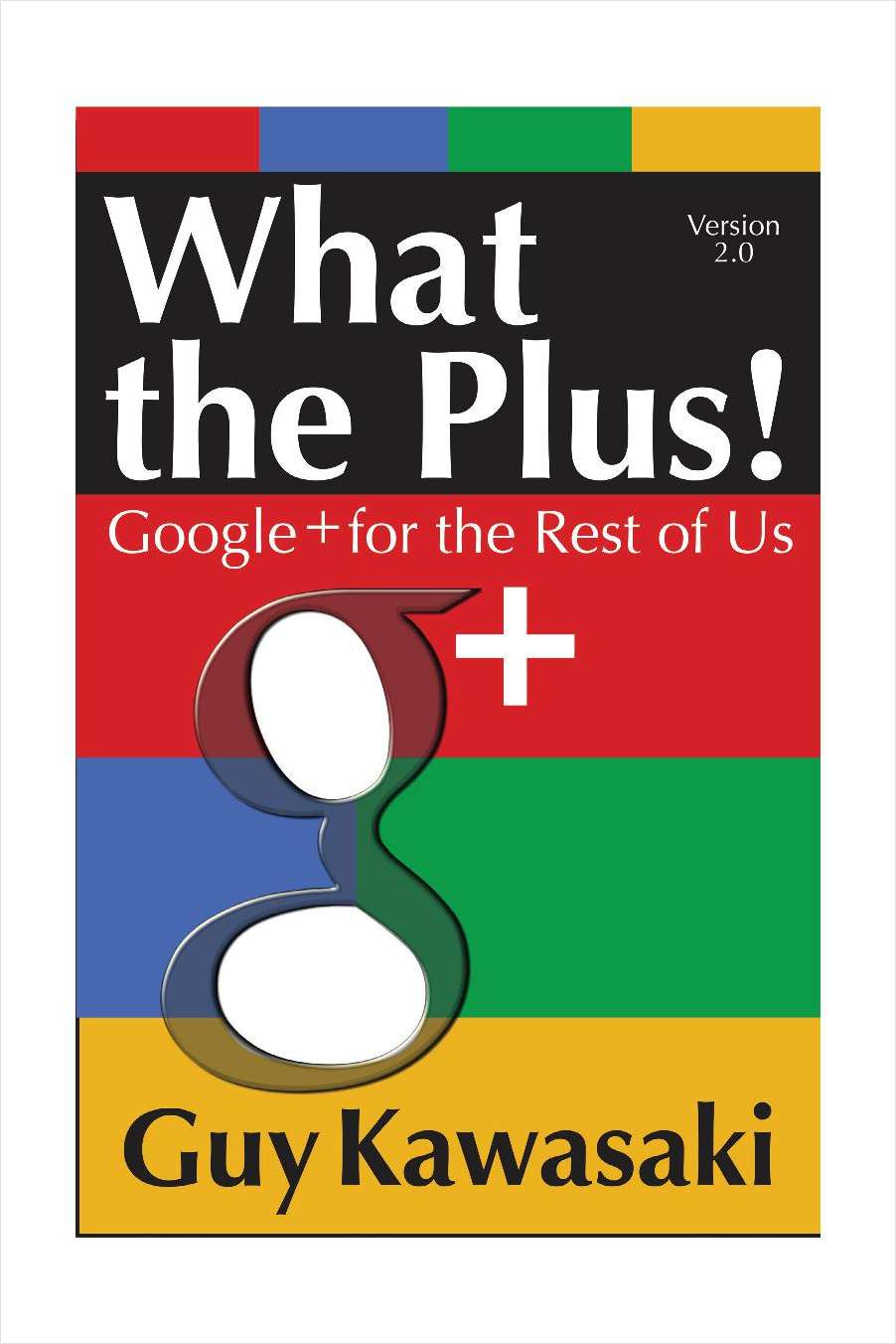 What the Plus! Google + for the Rest of Us