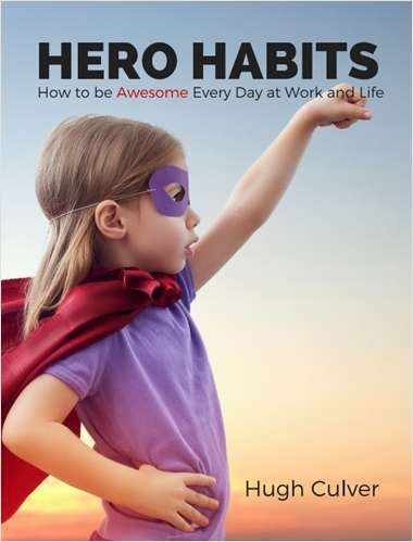 Hero Habits - How to be Awesome Every Day at Work and Life