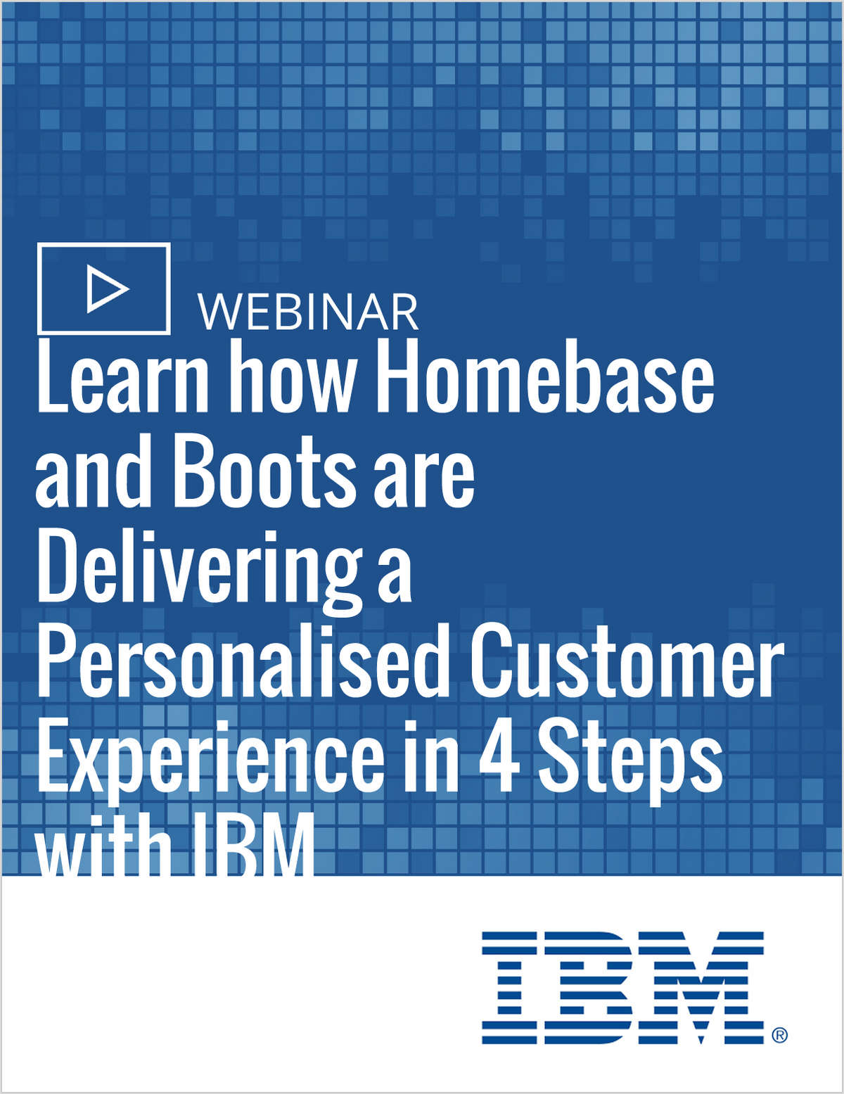 Learn how Homebase and Boots are Delivering a Personalised Customer Experience in 4 Steps with IBM