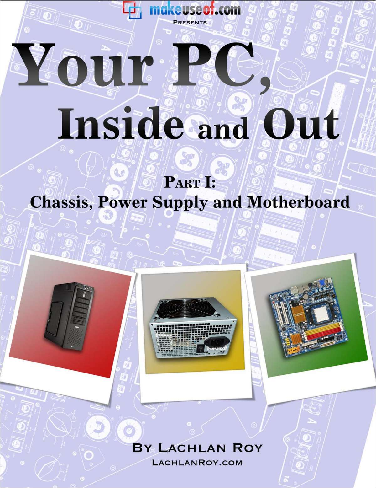 Your PC, Inside and Out: Part 1 - Chassis, Power Supply and Motherboard