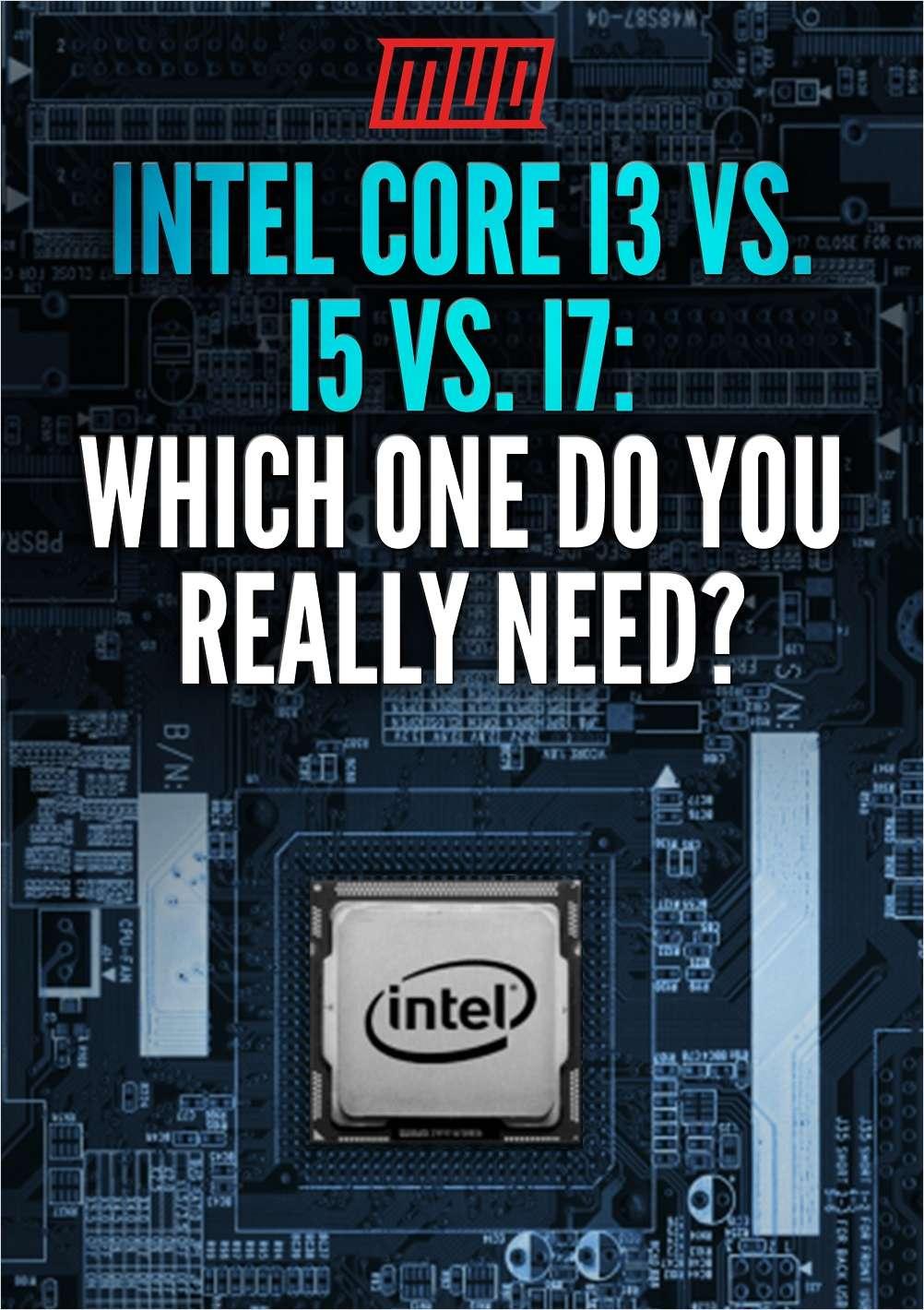 Intel Core i3 vs. i5 vs. i7: Which One Do You Really Need?