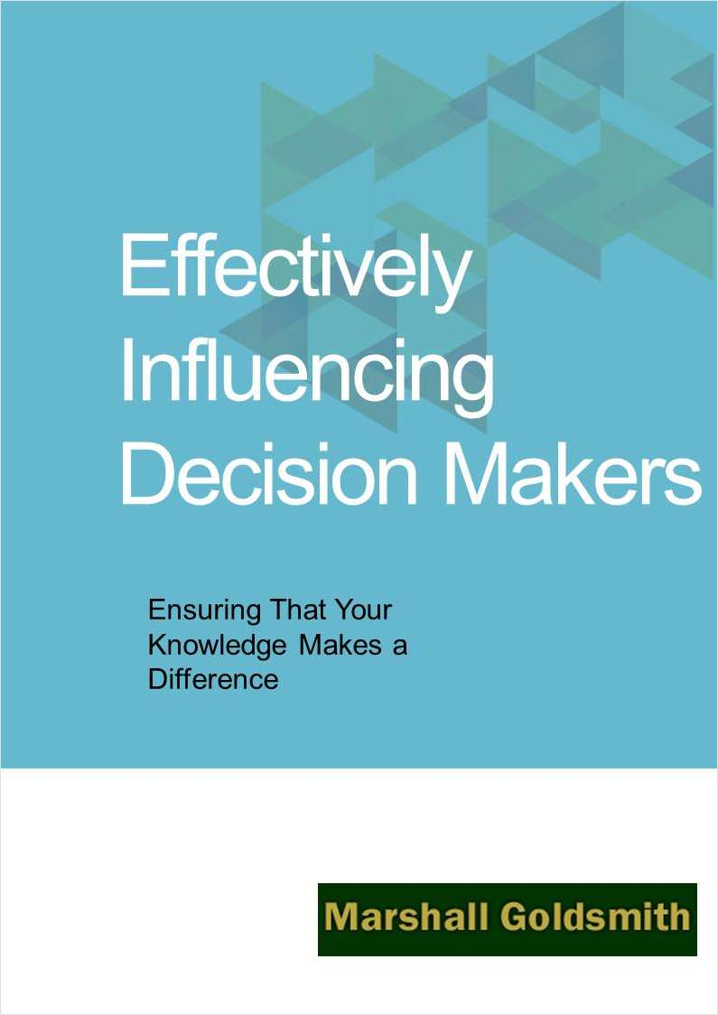 Effectively Influencing Decision Makers: Ensuring That Your Knowledge Makes a Difference