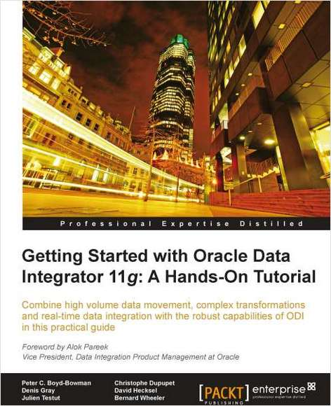 Getting Started with Oracle Data Integrator 11g: A Hands-On Tutorial--Free 35 Page Excerpt