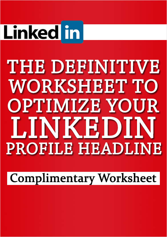 The Definitive Worksheet to Optimize Your LinkedIn Profile Headline