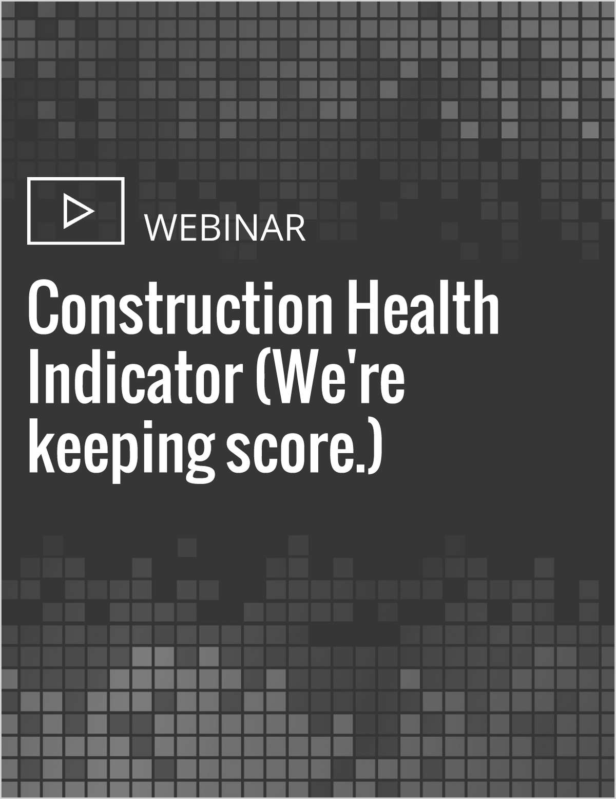 Construction Health Indicator (We're keeping score.)