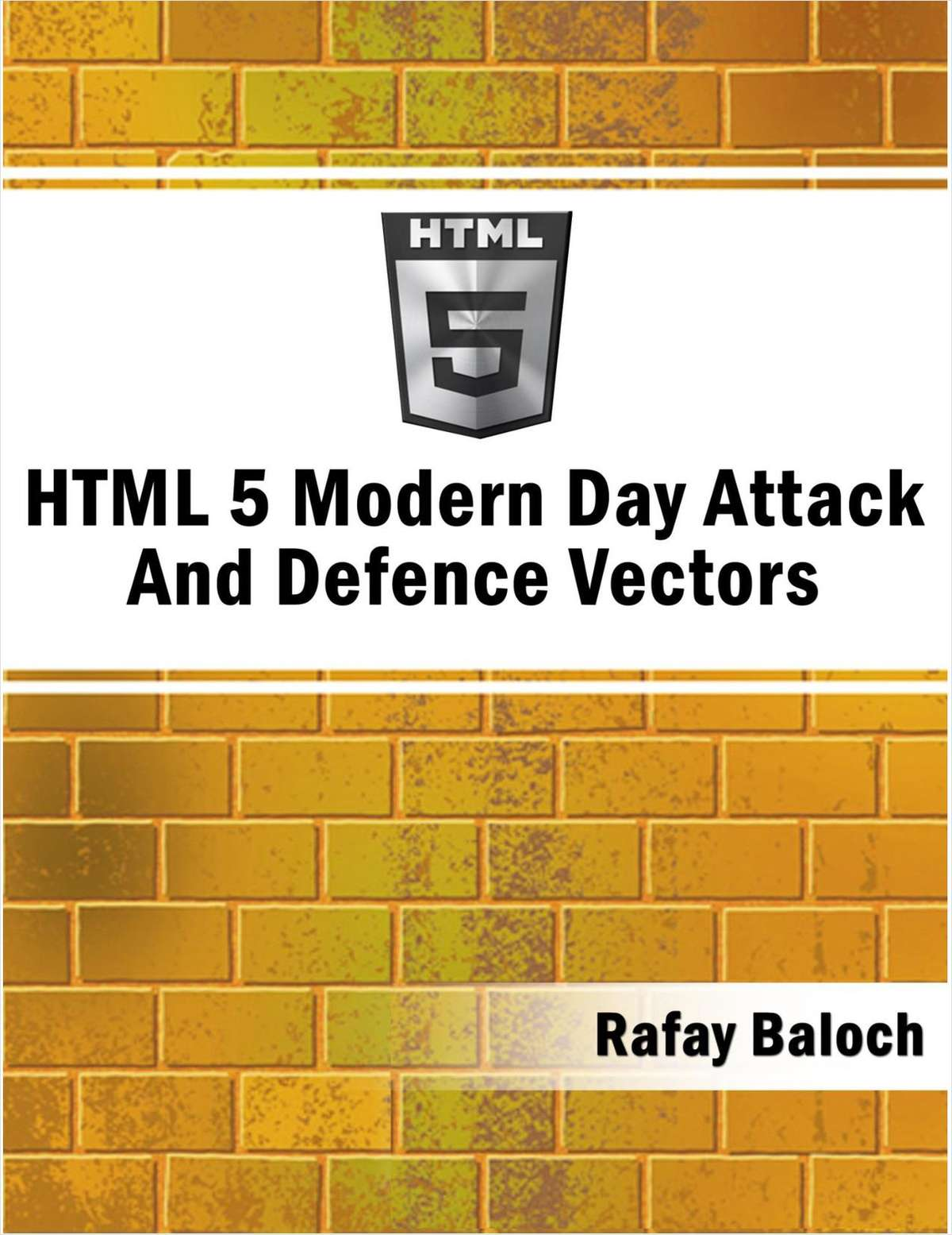 HTML 5 Modern Day Attack And Defence Vectors