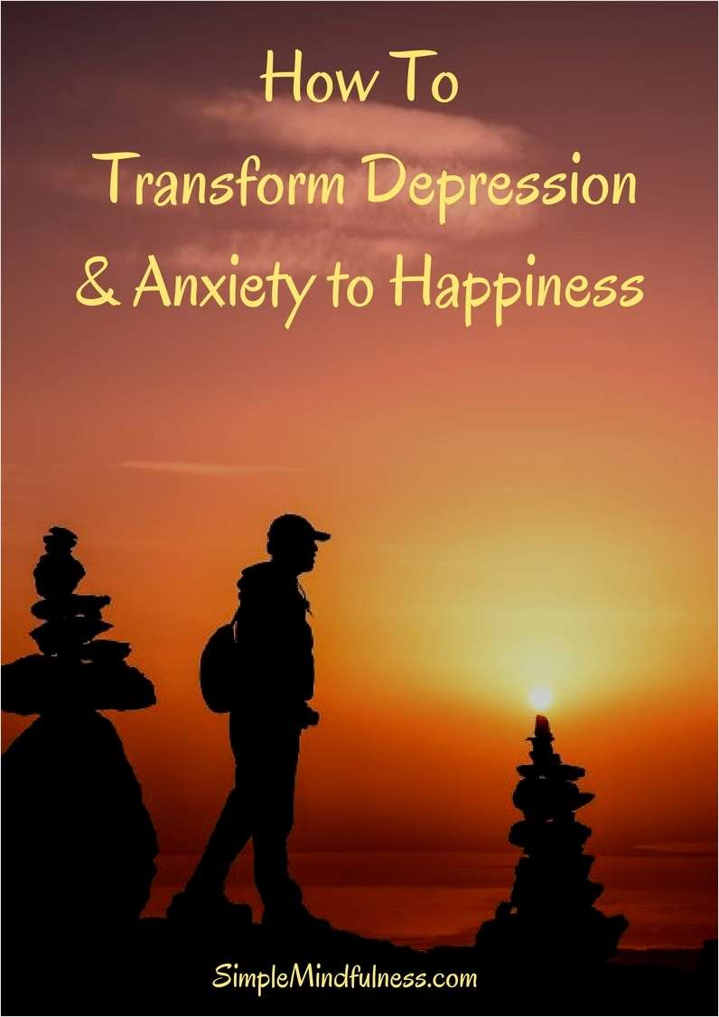 How to Transform Depression & Anxiety to Happiness