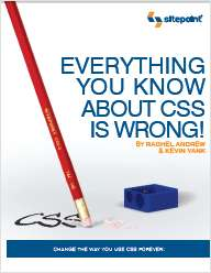 Everything You Know About CSS Is Wrong! - Free 37 Page Preview!