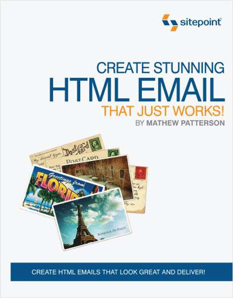 Create Stunning HTML Email That Just Works!--Free 57 Page Preview