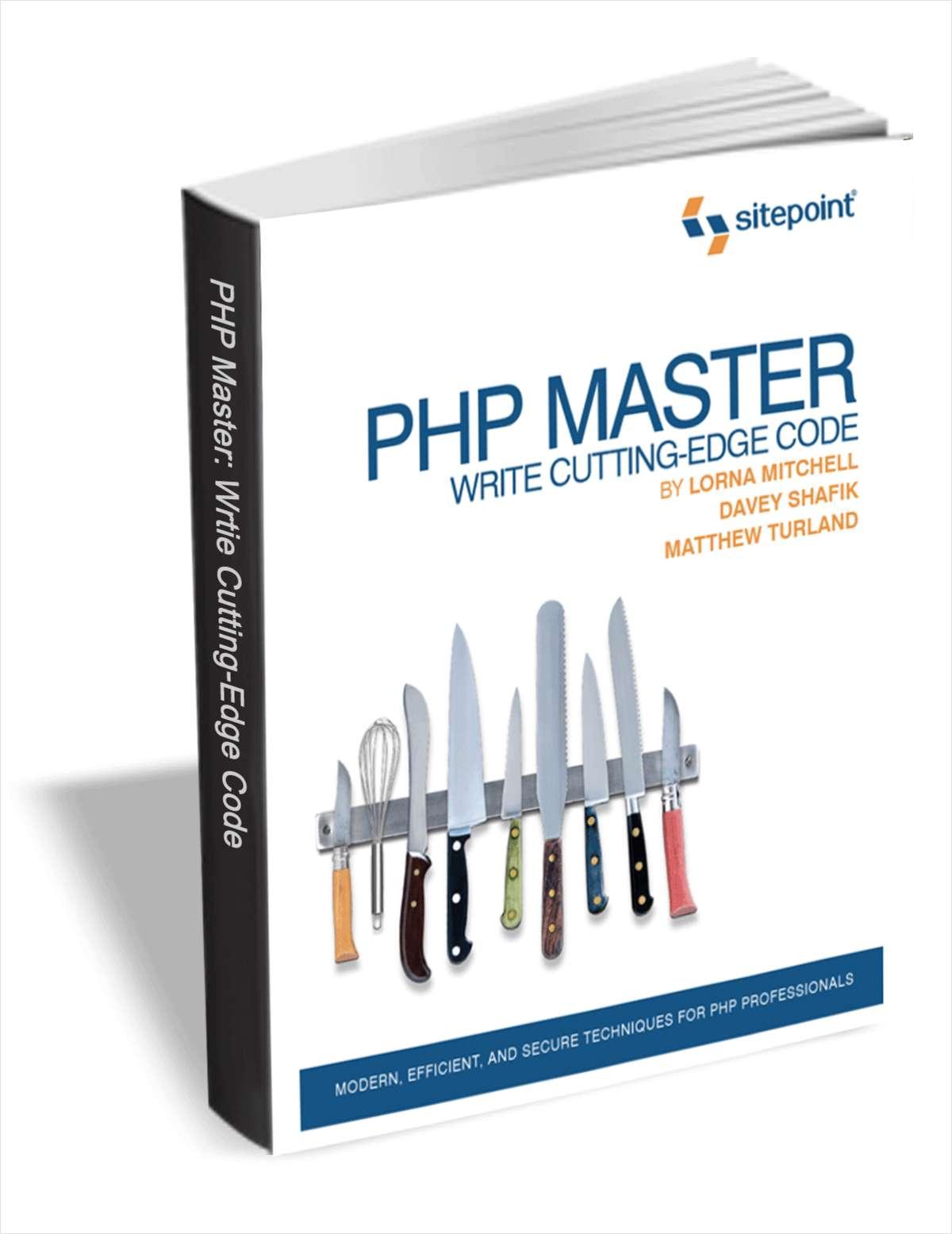 PHP Master: Write Cutting-edge Code (Free eBook!) A $30 Value