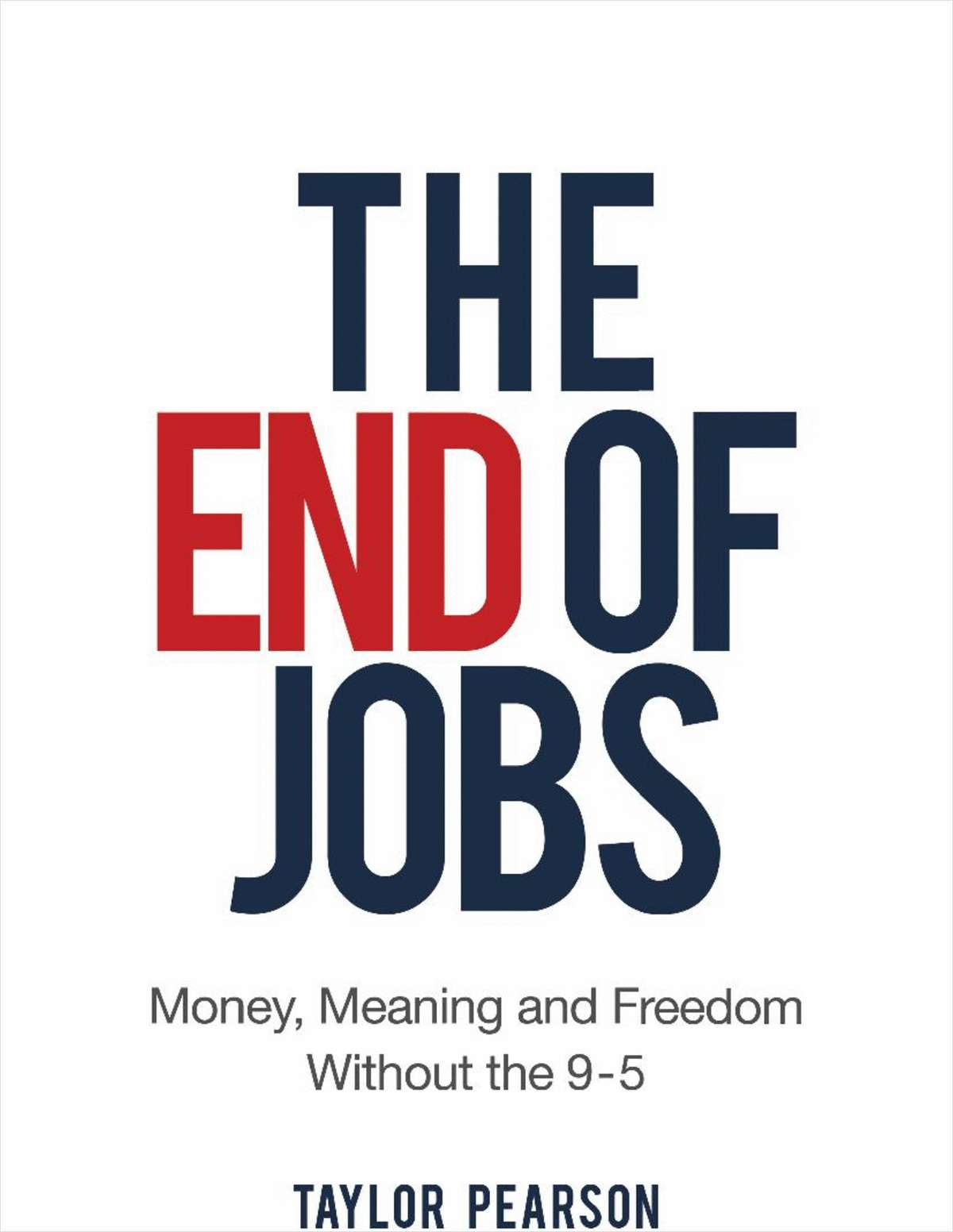 The End of Jobs: Money, Meaning and Freedom Without the 9-5 (FREE 45 page excerpt)