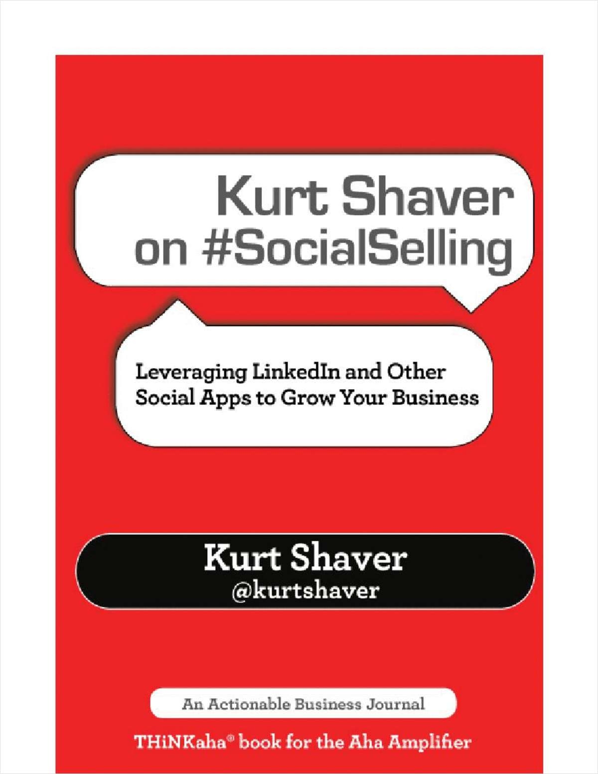 Kurt Shaver on #SocialSelling: Leveraging LinkedIn and Other Social Apps to Grow Your Business