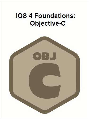IOS 4 Foundations: Objective-C