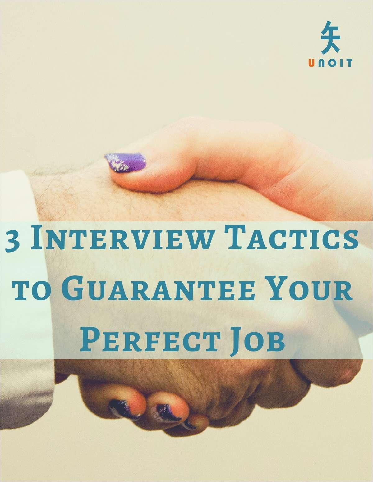 3 Interview Tactics to Guarantee Your Perfect Job
