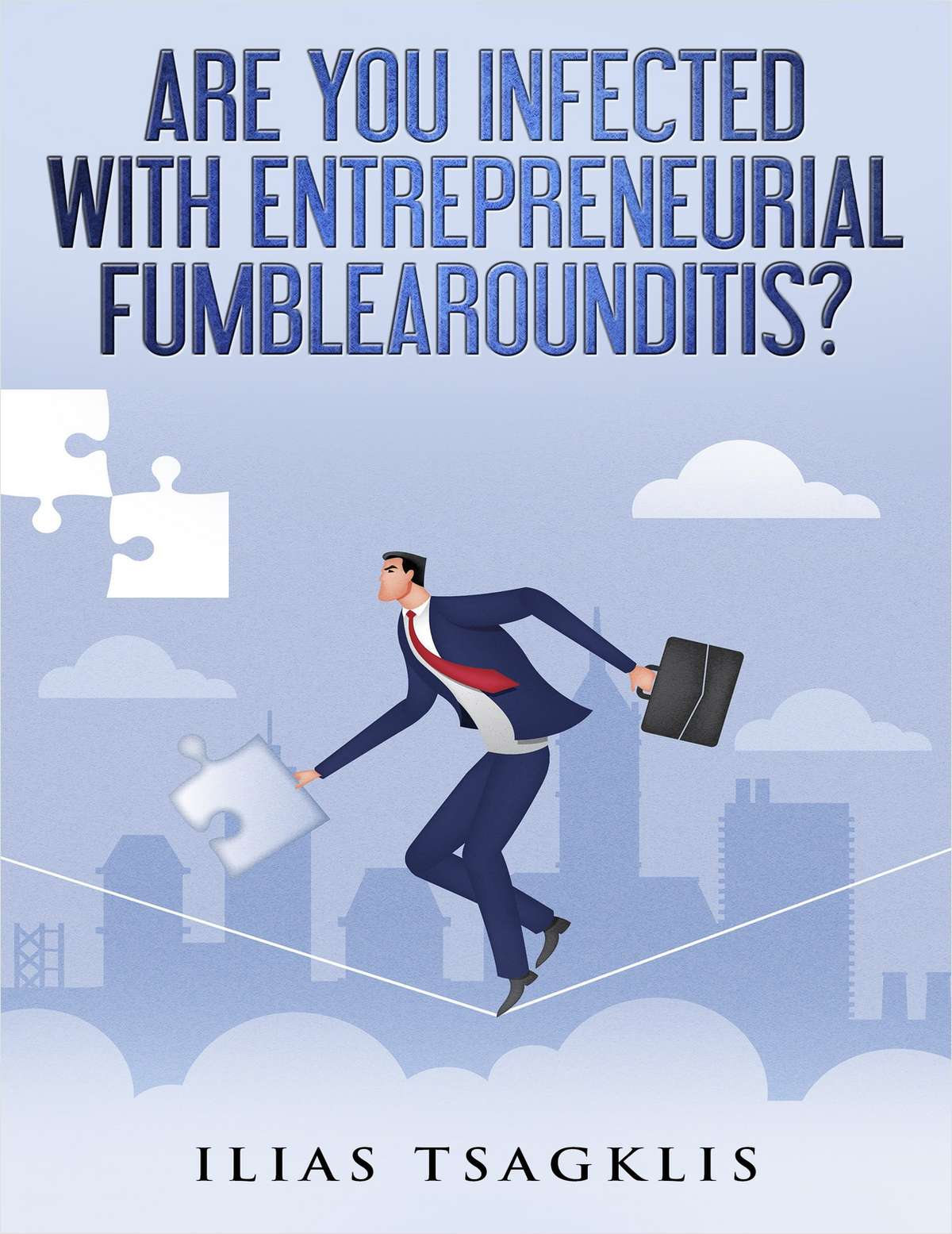 Are You Infected with Entrepreneurial Fumblearounditis?