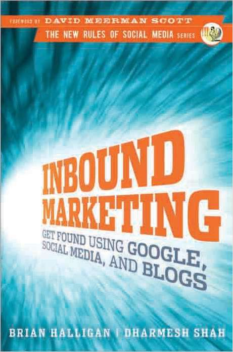 Inbound Marketing: Get Found Using Google, Social Media, and Blogs-- Complimentary Excerpt