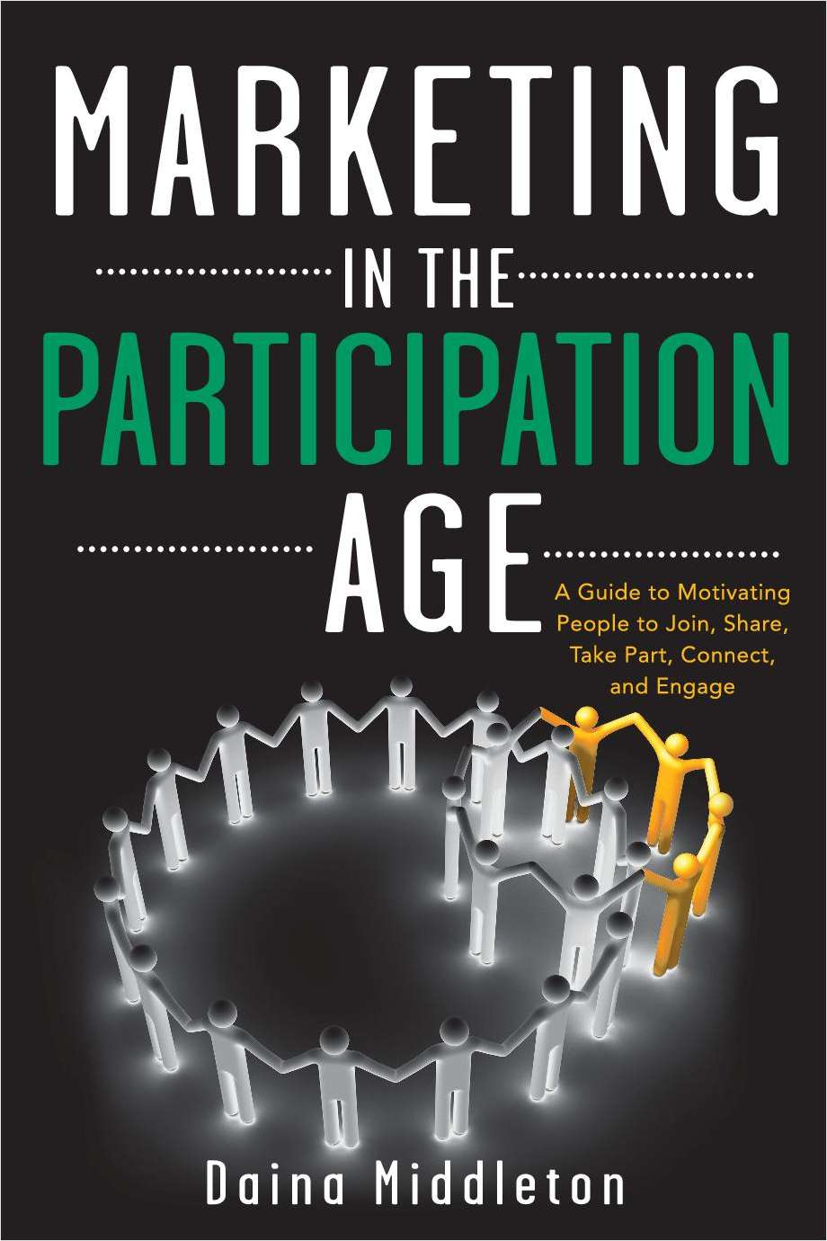 Marketing in the Participation Age: A Guide to Motivating People to Join, Share, Take Part, Connect, and Engage-- Complimentary Excerpt