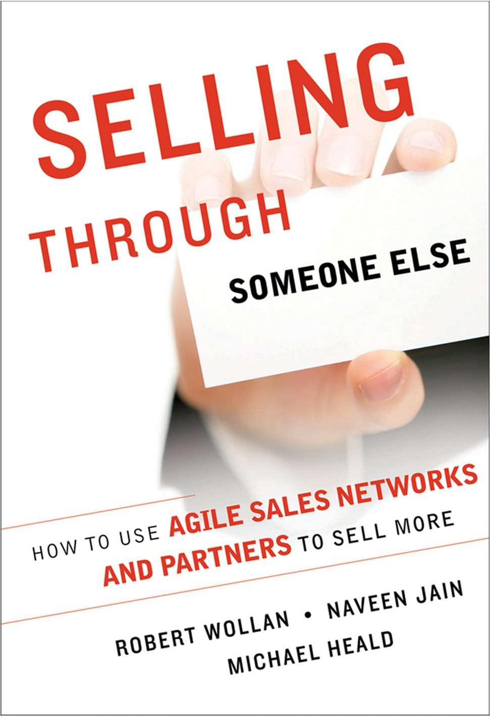Selling Through Someone Else: How to Use Agile Sales Networks and Partners to Sell More--Free Sample Chapter