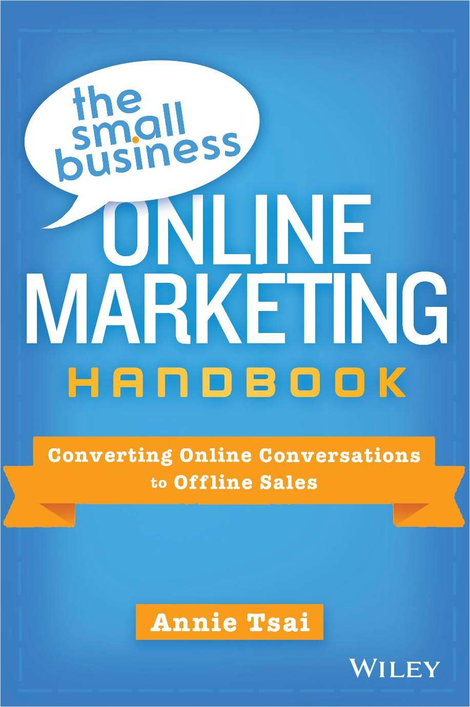 The Small Business Online Marketing Handbook: Converting Online Conversations to Offline Sales--Free Sample Chapter