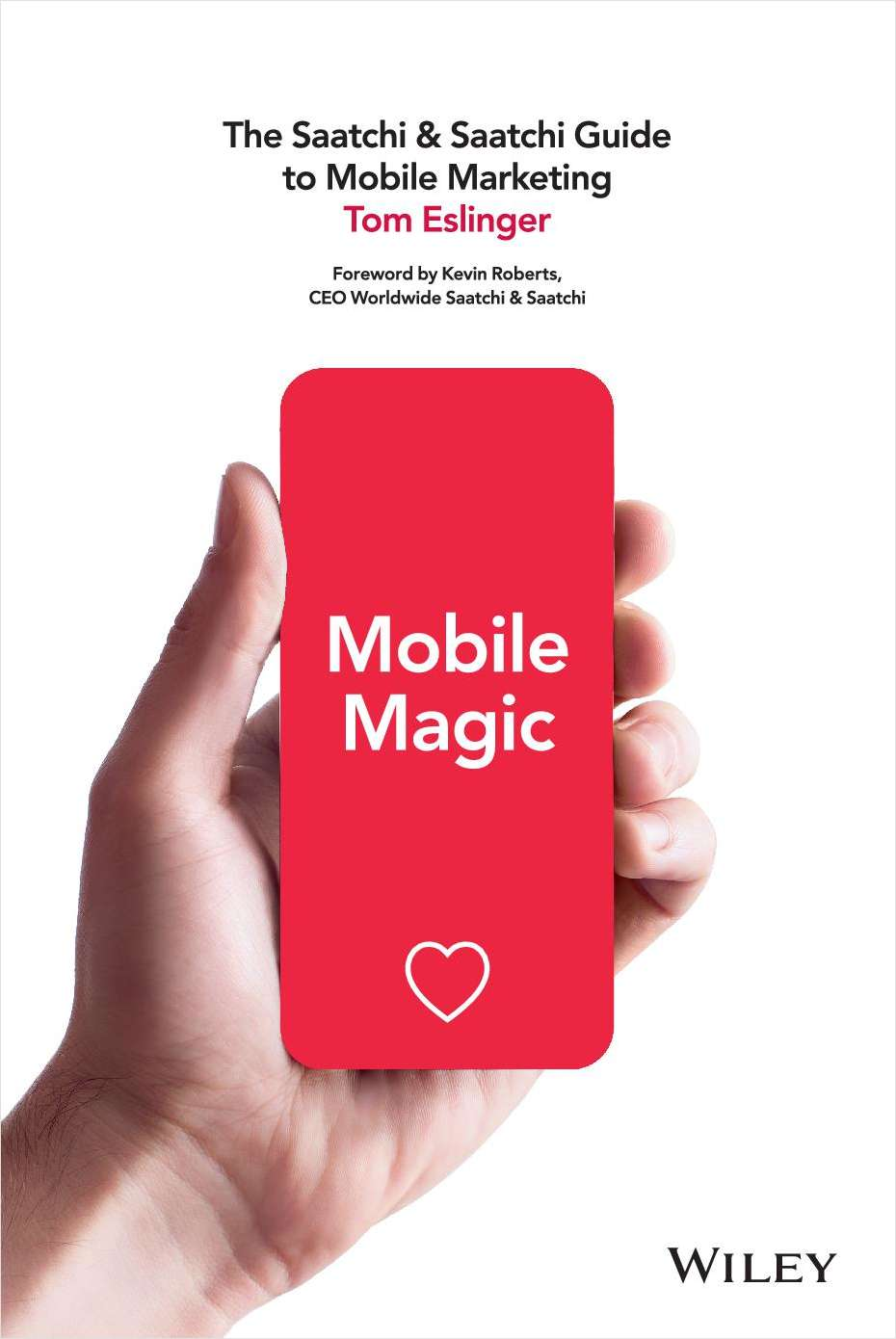 Mobile Magic: The Saatchi and Saatchi Guide to Mobile Marketing and Design--Free Sample Chapter