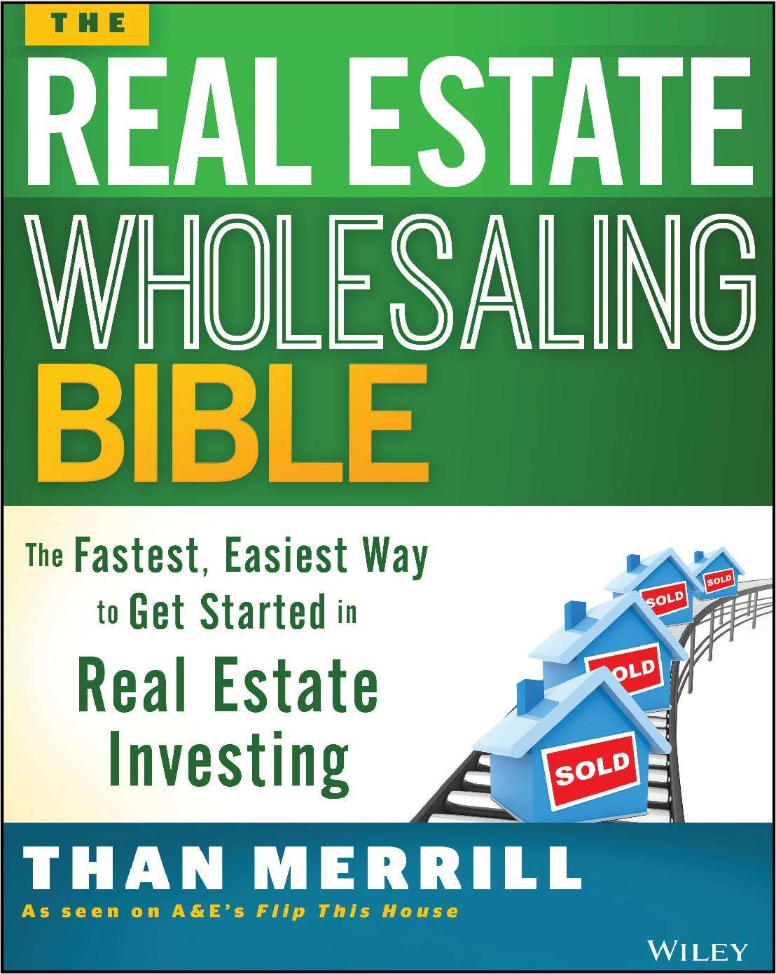 The Real Estate Wholesaling Bible: The Fastest, Easiest Way to Get Started in Real Estate Investing--Free Sample Chapter