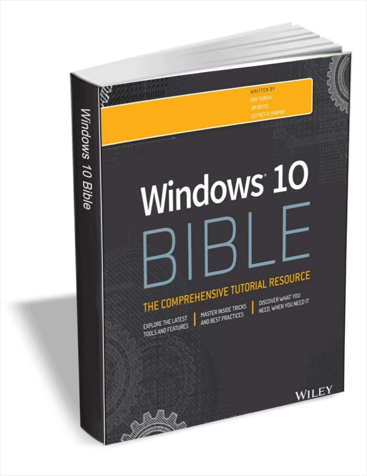 Windows 10 Bible (FREE eBook!) A $32.99 Value