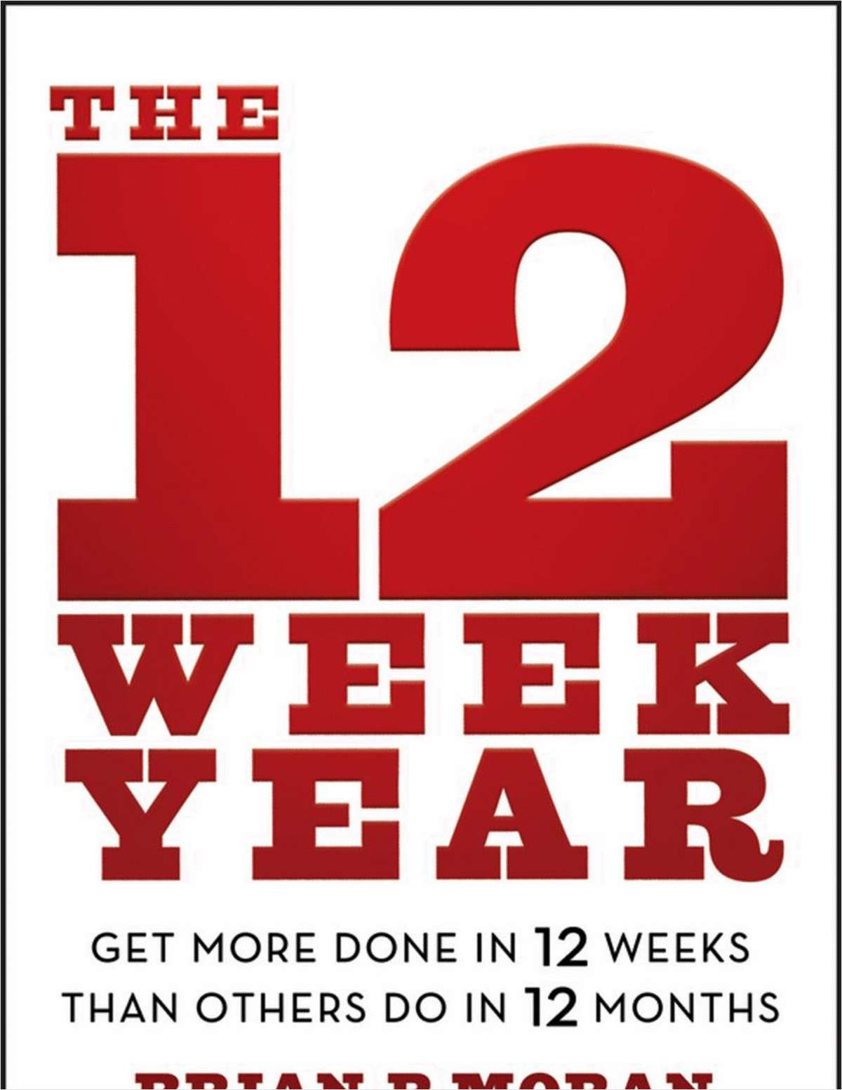 The 12 Week Year: Get More Done in 12 Weeks than Others Do in 12 Months--Free Sample Chapter