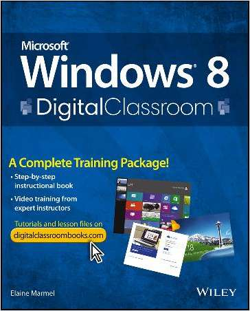 Microsoft Windows 8 Digital Classroom: A Complete Training Package--Free Sample Chapter