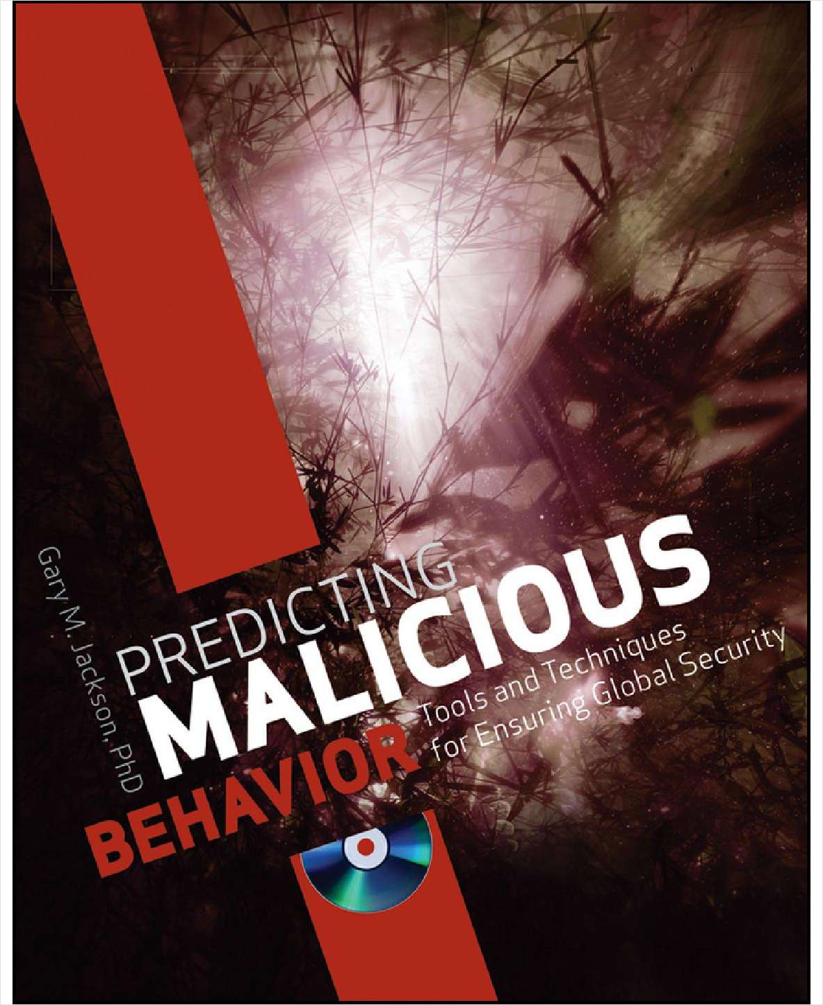Predicting Malicious Behavior: Tools and Techniques for Ensuring Global Security--Free Sample Chapter
