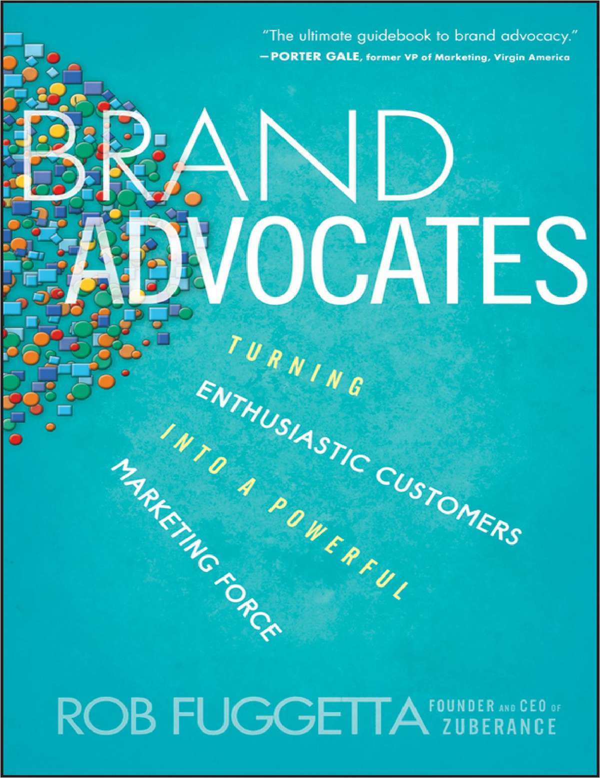 Brand Advocates: Turning Enthusiastic Customers into a Powerful Marketing Force--Free Sample Chapter