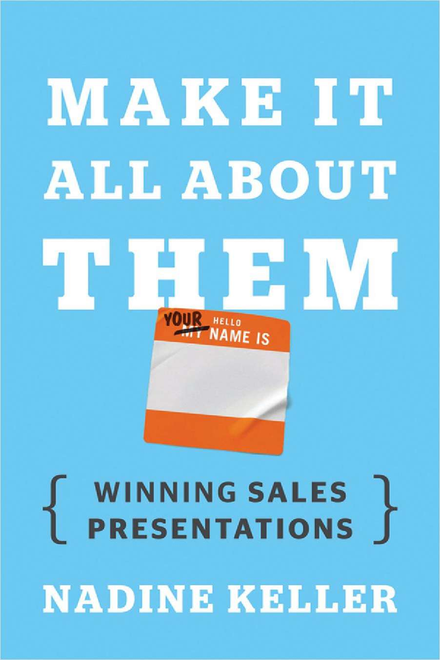 Make It All About Them: Winning Sales Presentations--Free Sample Chapter
