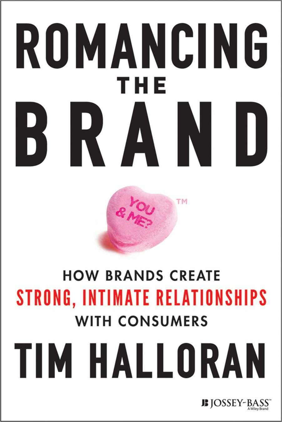 Romancing the Brand: How Brands Create Strong, Intimate Relationships with Consumers--Free Sample Chapter