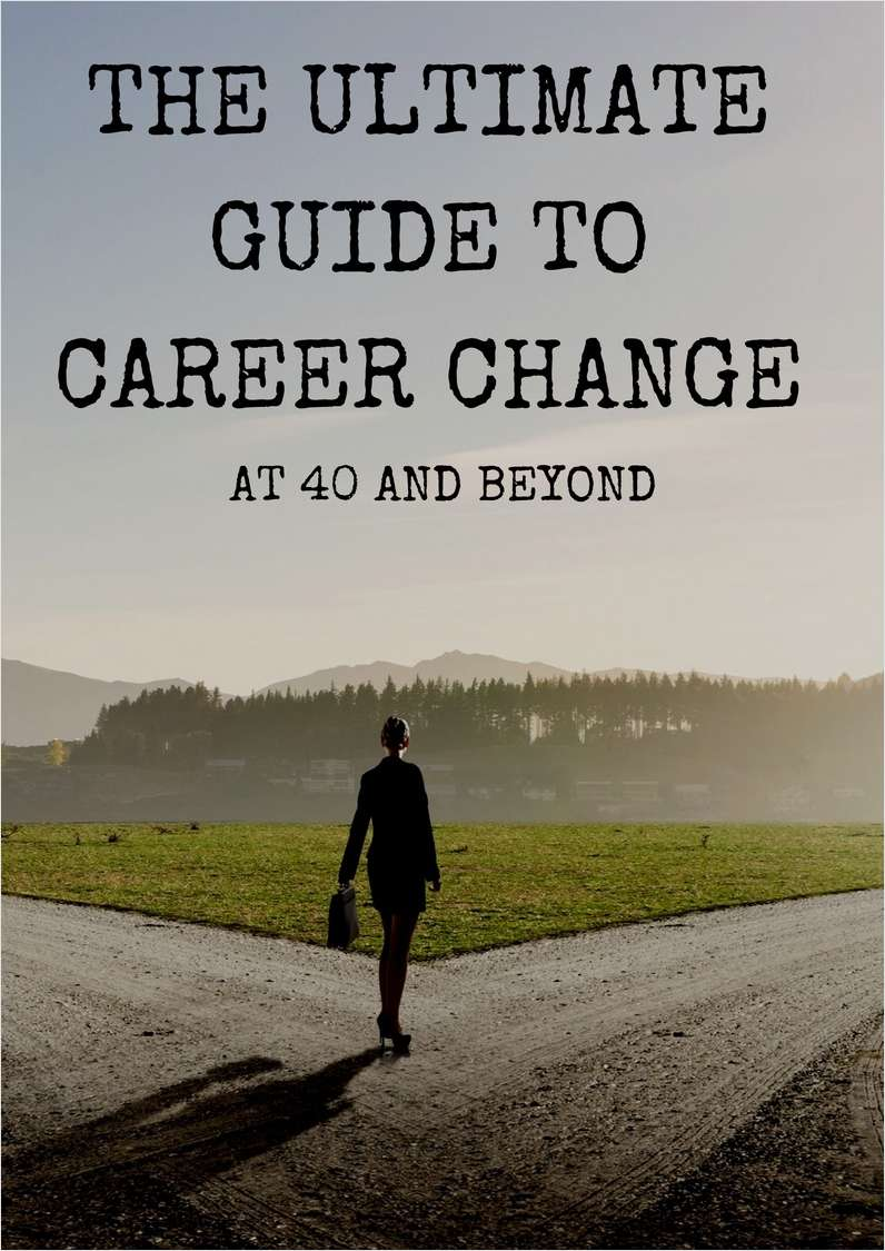 The Ultimate Guide to Career Change at 40 and Beyond